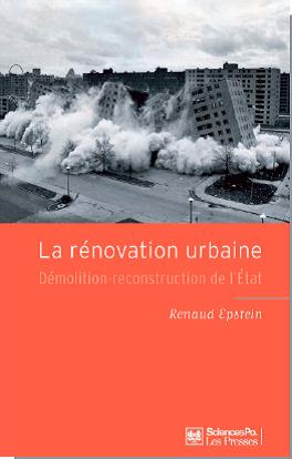 PUBLICATION : Renaud Epstein, La Rénovation urbaine. Démolition-reconstruction de l'État, Presses de Sciences Po, 2013