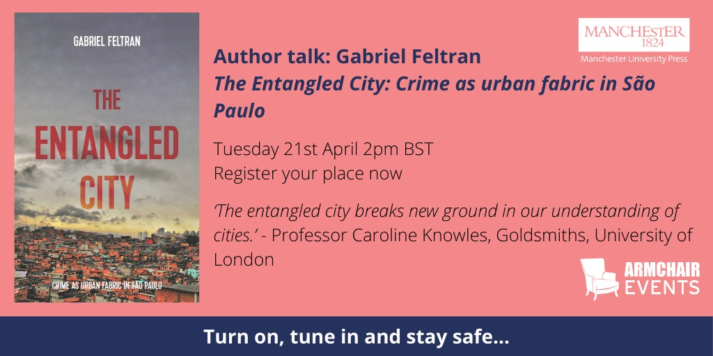 [Author Talk] Presentation of « The Entangled City: Crime as urban fabric in Sao Paulo », Gabriel Feltran, 21/04 , 2pm BST