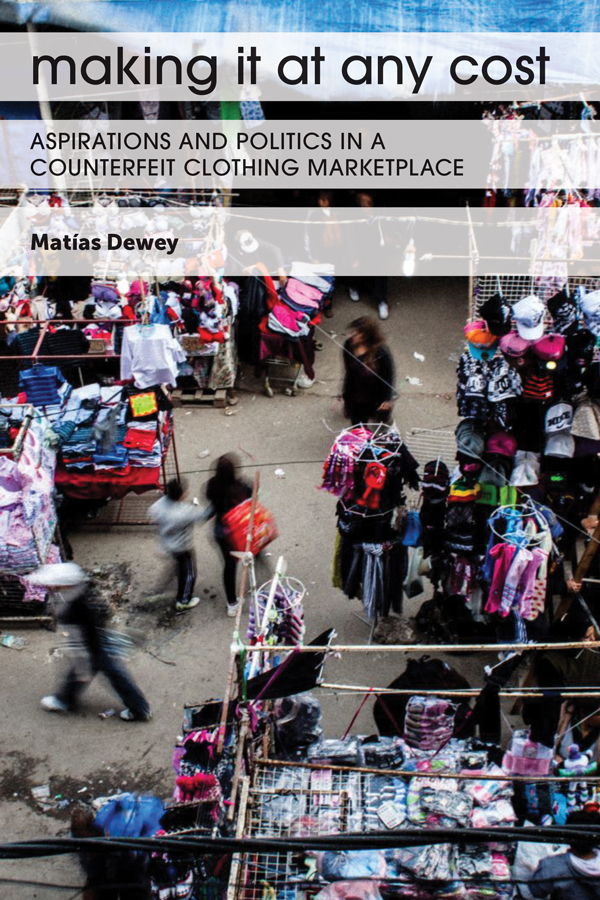 [Publication] Matías Dewey, « Making It at Any Cost – Aspirations and Politics in a Counterfeit Clothing Marketplace », U Texas Press, 2020
