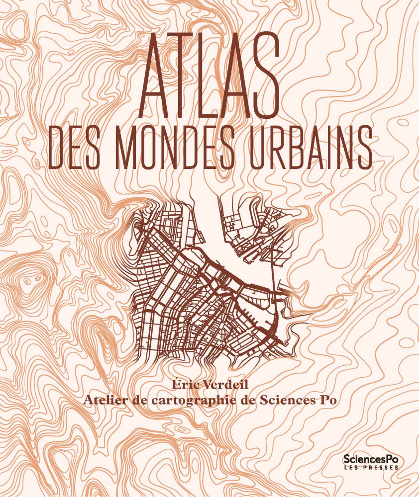 [Publication] Eric Verdeil et Atelier de cartographie de Sciences Po, Atlas des mondes urbains, Presses de Sciences Po