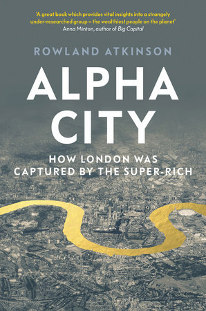 [Séminaire] Rowland Atkinson, Presentation of the book Alpha City: How London was Captured by the Super-Rich (Verso, 2020)