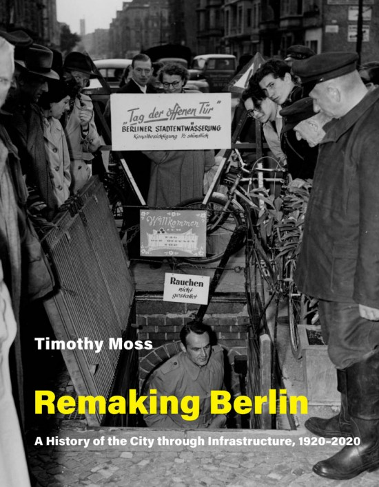 [Séminaire] Timothy Moss, Presentation of the book Remaking Berlin. A History of the City Through Infrastructure, 1920-2020 (MIT Press, 2020)