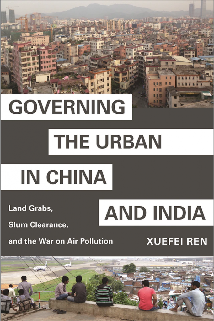[Séminaire Cities are Back in Town] Xuefei Ren, « Governing the Urban in China and India: Land Grabs, Slum Clearance, and the War on Air Pollution », 18.02.21