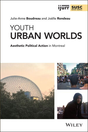 [Cities are Back in Town seminar] Julie-Anne Boudreau and Joëlle Rondeau, «Youth Urban Worlds. Aesthetic Political Action in Montreal.», 23.09